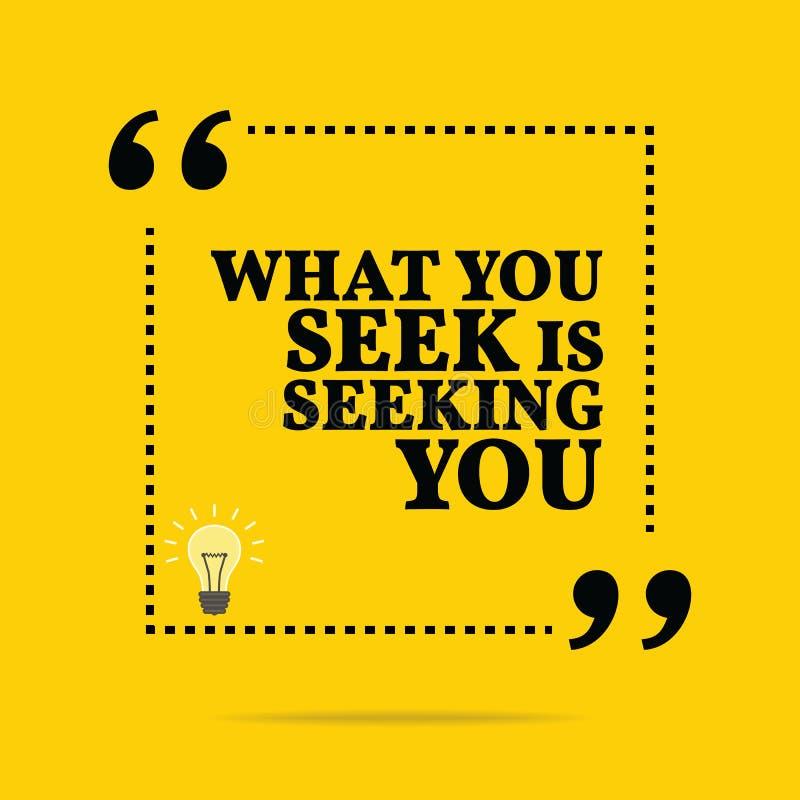 Citações inspiradores inspiradas O que você procura está procurando-o ilustração stock