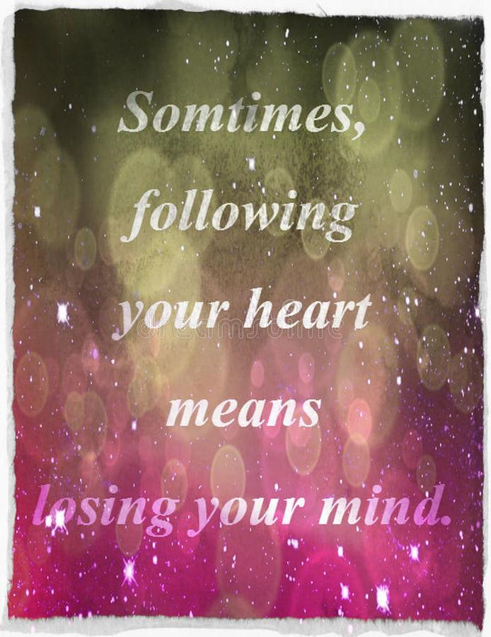 Citações sobre a vida: Às vezes, seguir seu coração significa a perda de sua mente ilustração stock