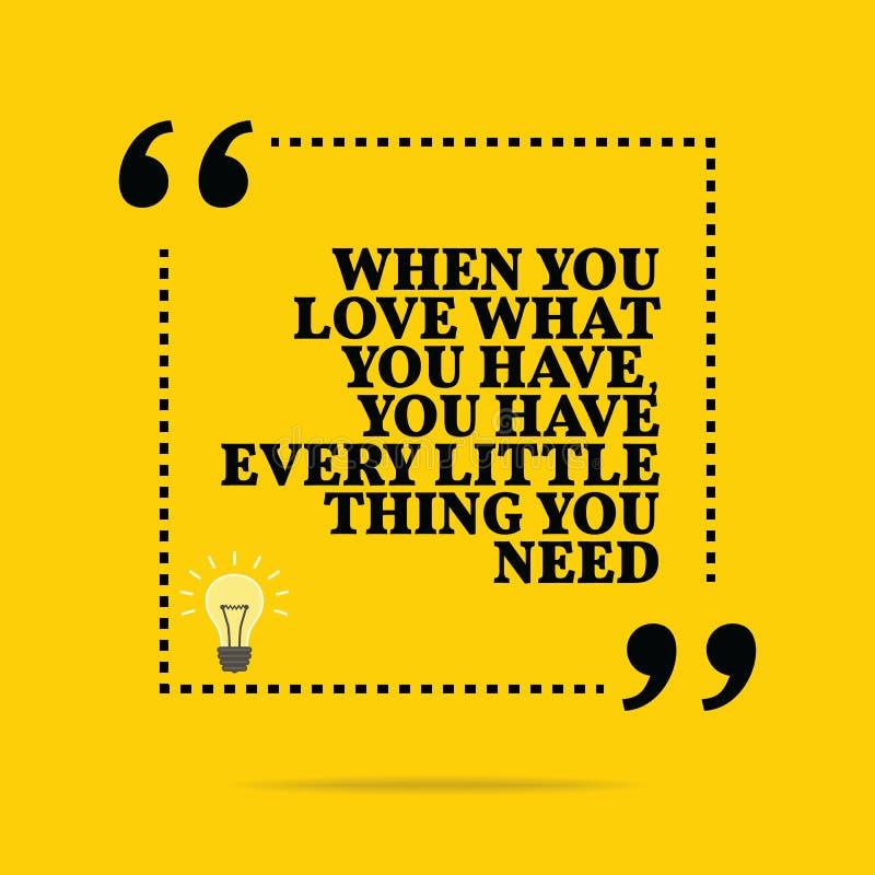 Cita de motivación inspirada Cuando usted amor qué usted tiene, y stock de ilustración