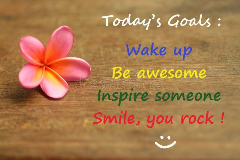 Cita de motivación inspirada - hoy metas; despierte, sea impresionante, inspire alguien, sonrisa, usted oscilan Con recordatorio  imágenes de archivo libres de regalías