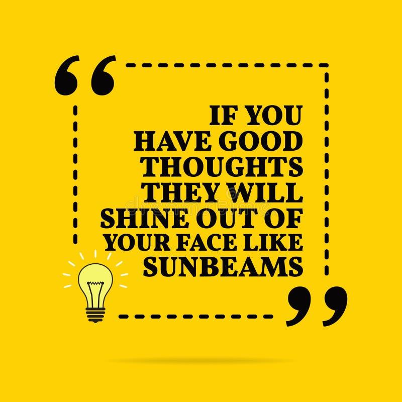 Cita de motivaci?n inspirada Si usted tiene buenos pensamientos brillar?n fuera de su cara como rayos de sol Dise?o simple del ve stock de ilustración