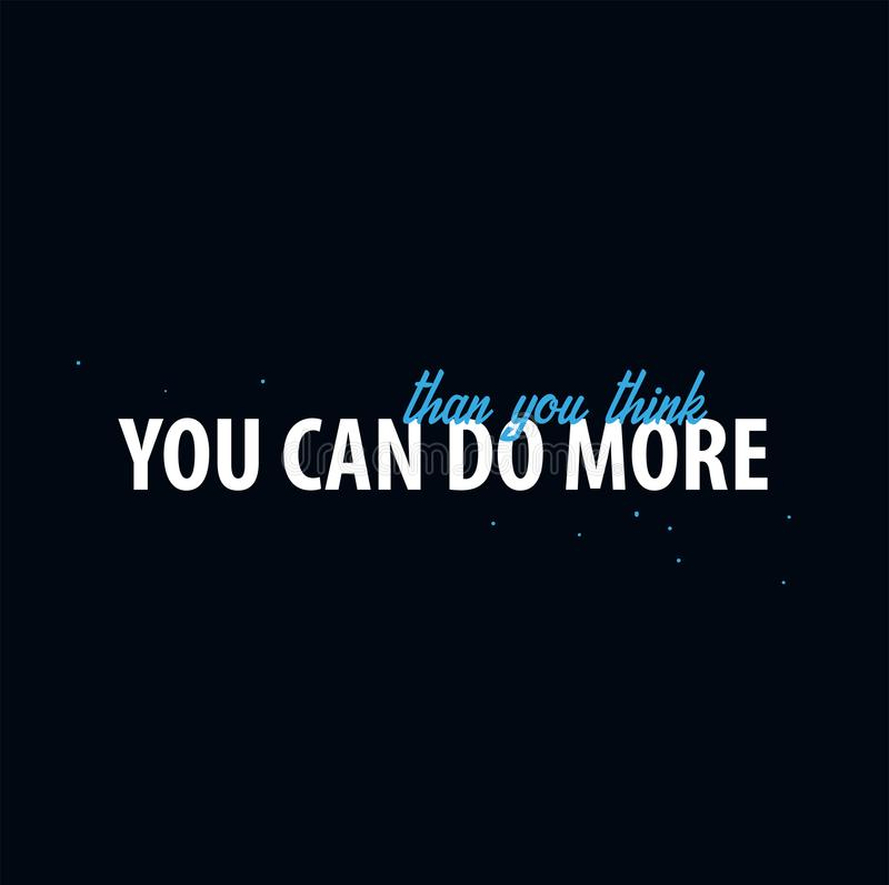 Cita inspiradora de la motivación Usted puede hacer más que usted piensa Camiseta del lema Concepto de diseño del cartel de la ti ilustración del vector