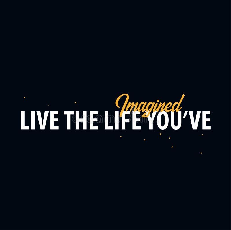 Cita inspiradora de la motivación Vive la vida usted el ` VE imaginado Camiseta del lema Concepto de diseño del cartel de la tipo libre illustration