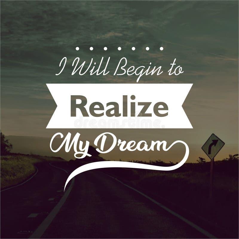 citaat Ik zal beginnen mijn droom te realiseren Het Inspirational en motievencitaten en zeggen over het leven, stock afbeelding