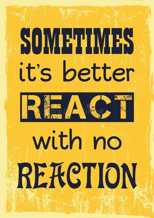 Citation de inspiration de motivation Parfois il est mieux de réagir sans la réaction illustration stock