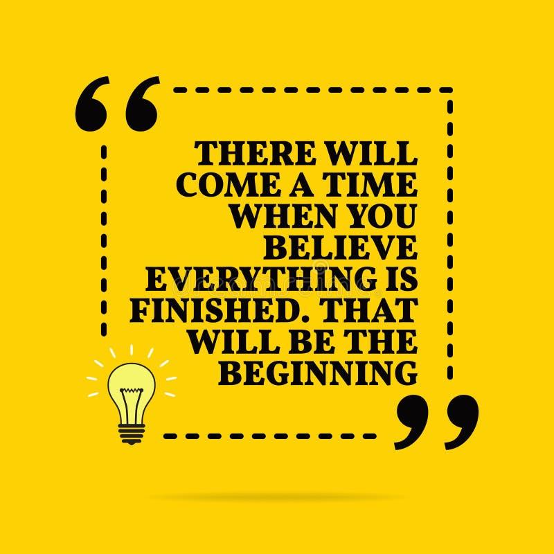 Citation de motivation inspir?e L? viendra un moment o? vous croyez que tout est de finition Ce sera le begi Vecteur illustration de vecteur