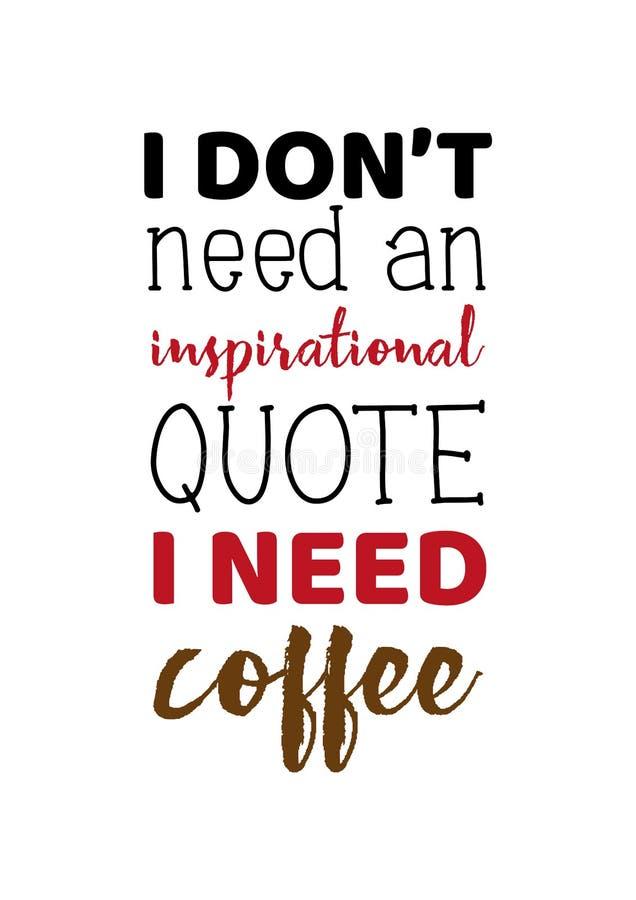 Citation drôle de lettrage tiré par la main je n'ai pas besoin d'une citation inspirée que j'ai besoin de café D'isolement sur le illustration libre de droits