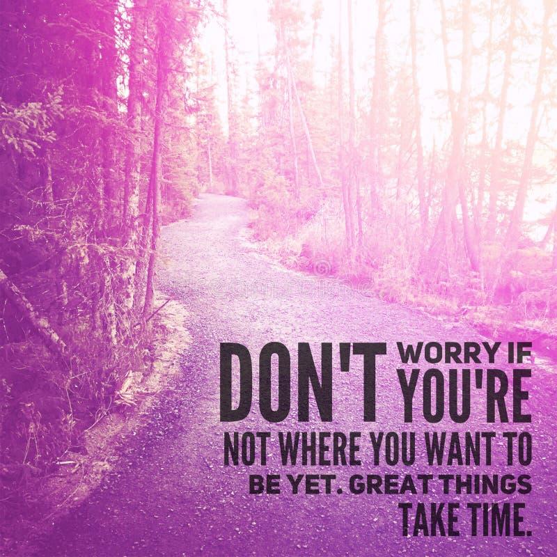 Citation - Ne vous inquiétez pas si vous n'êtes pas là où vous voulez être encore de grandes choses prennent du temps photos stock