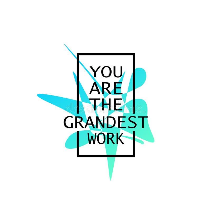 Citationstecken om liv som inspirerar och motiverar med typografibokstäver Du är det mest grandest arbetet vektor illustrationer