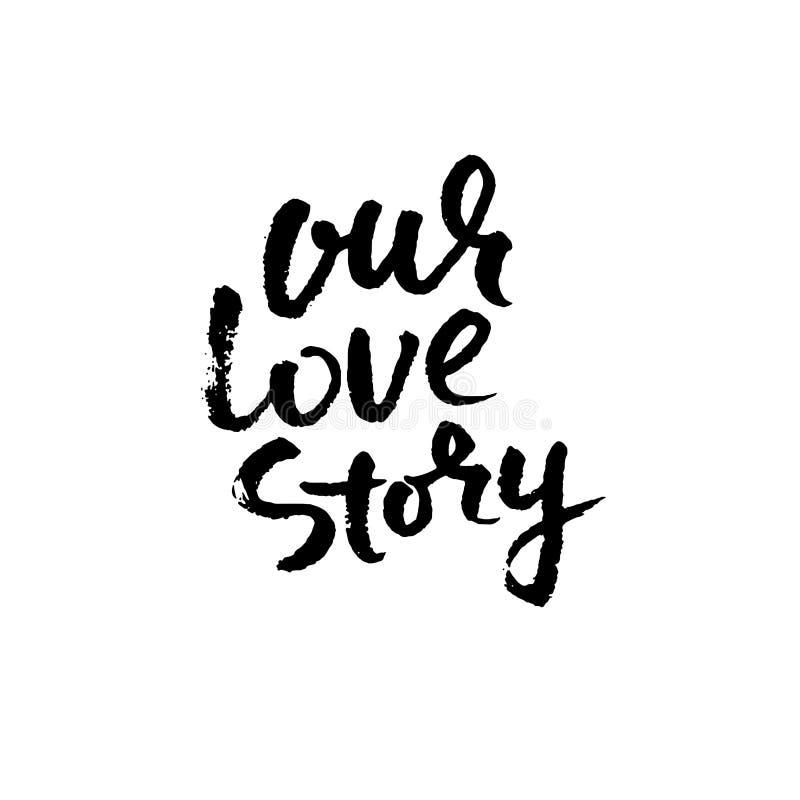 Citazione ispiratrice indicata da lettere della mano La nostra storia di amore Iscrizione dell'inchiostro spazzolata mano Calligr illustrazione di stock