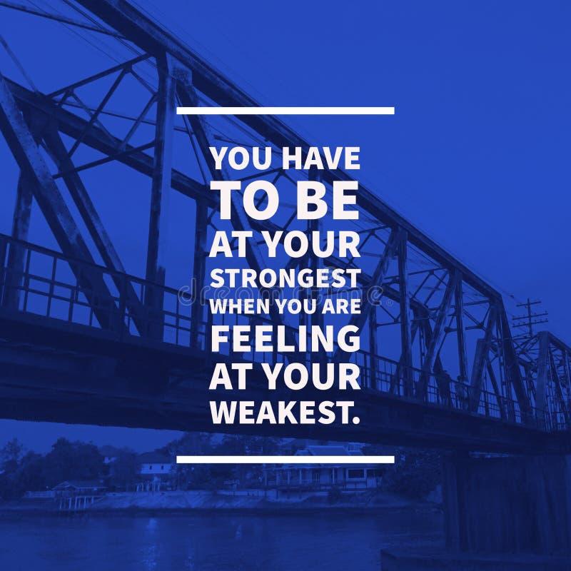 Citazione motivazionale ispiratrice dovete essere al vostro più forte quando state ritenendo al vostro più debole fotografie stock libere da diritti