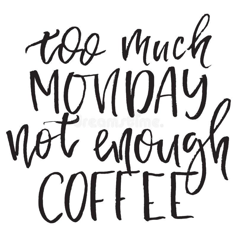 Citazione troppo lunedì non abbastanza caffè Manifesto disegnato a mano di tipografia Per le cartoline d'auguri, i manifesti, le  royalty illustrazione gratis