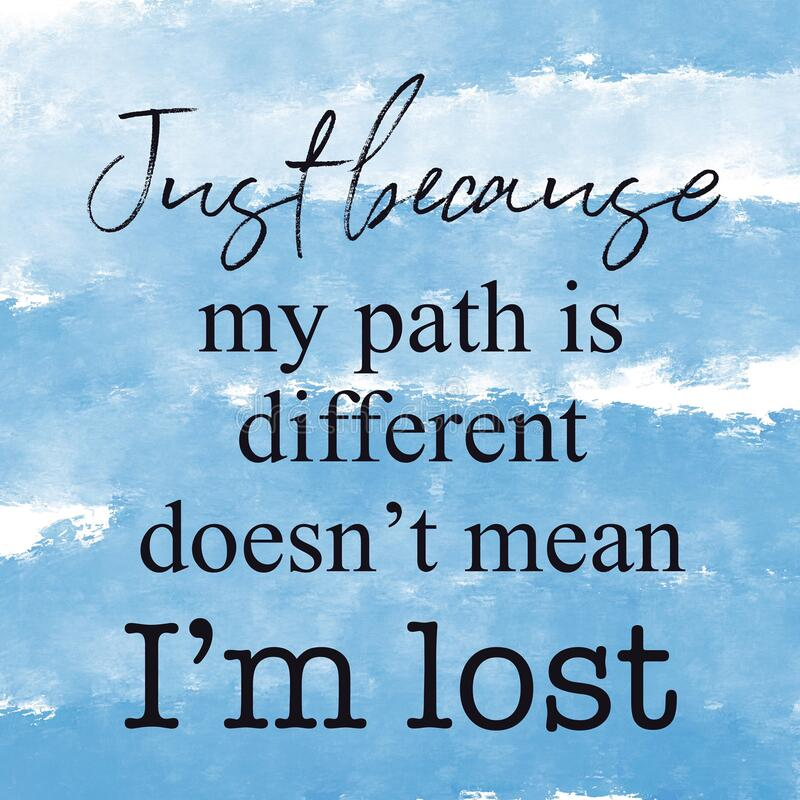 A close up of a sign Quote - Just because my path is different doesn`t mean i`m lost royalty free stock photo
