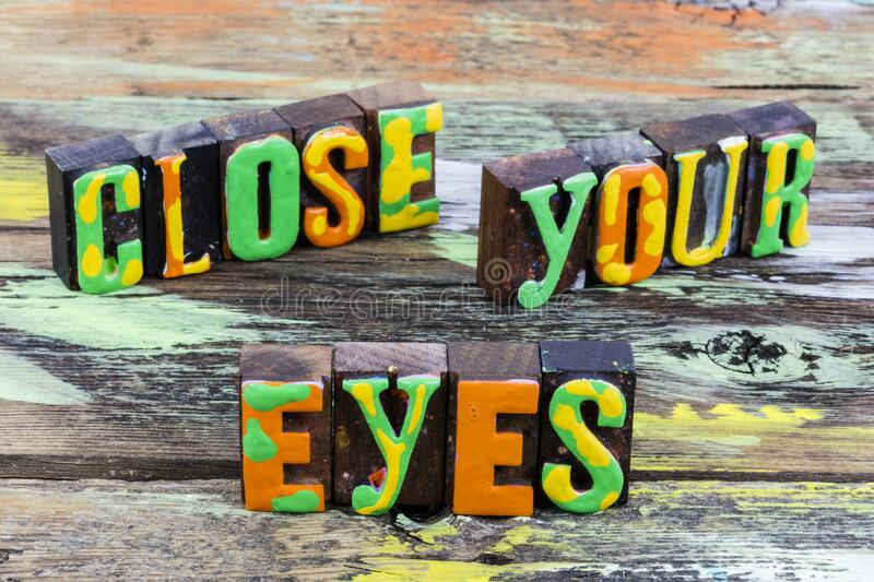 Close your eyes trust believe faith hope love. Close your eyes and trust believe with faith hope and love romance.  Dream about lifestyle adventure journey with stock image