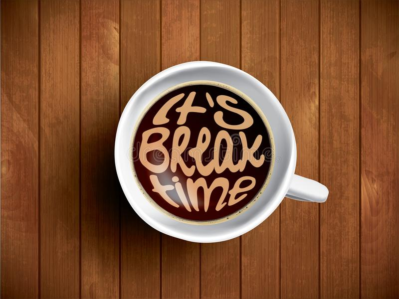 Coffee cup with break time lettering, motivation quote about relax time. Realistic black coffee on brown wooden royalty free illustration