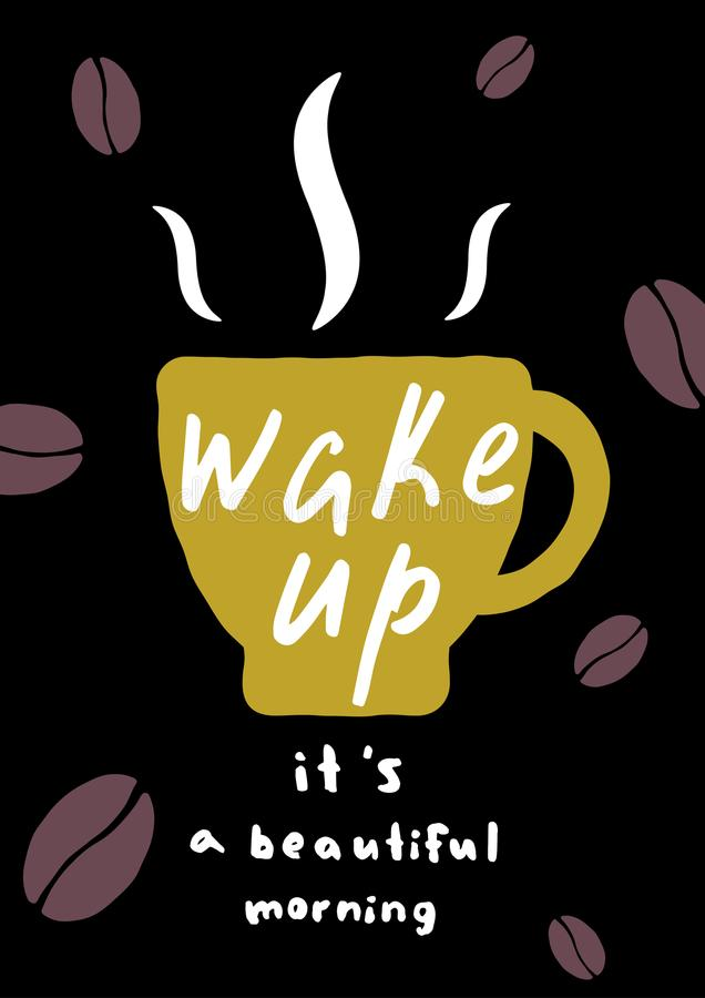 Coffee cup poster. Wake up, It ' s a beautiful morning. Lettering inscription. Ideal for cafeteria advertisement royalty free illustration