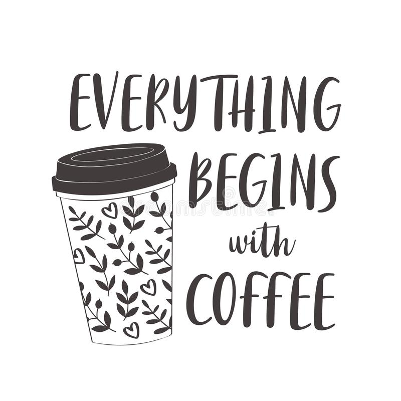 Coffee cup with text: Everything begins with coffee royalty free illustration