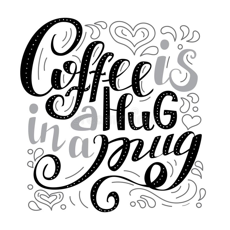 Coffee is a hug in a mug. Hand lettered quote stock illustration