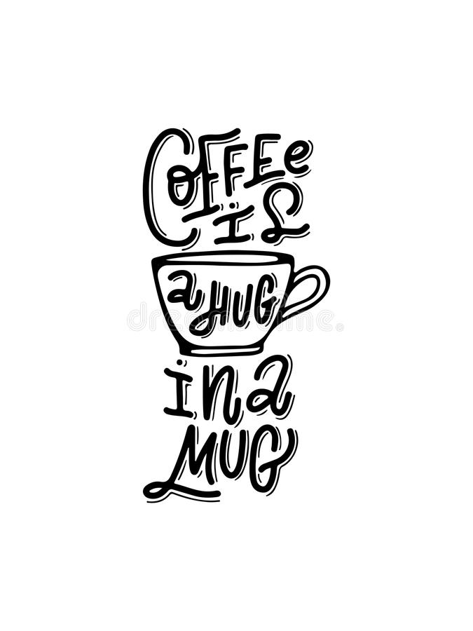 Coffee is a hug in a mug. Hand-lettered vector coffee quote print. Hand-lettered vector coffee quote print vector illustration