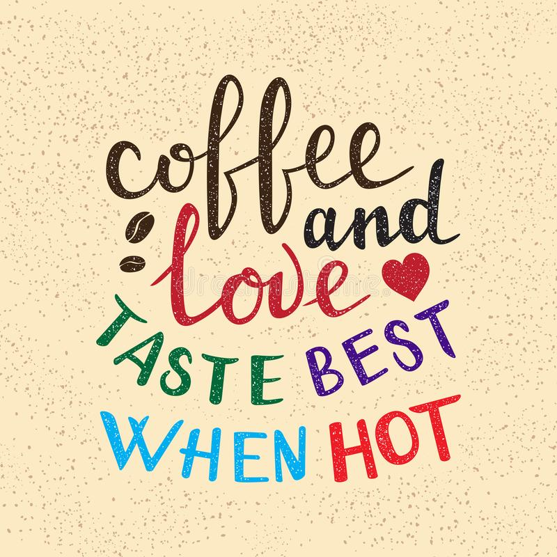 Coffee and love taste best when hot lettering. Handwritten proverb for poster or card design.  stock illustration