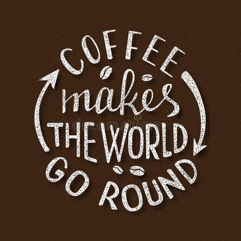 Coffee makes the world go round. Handmade lettering. Handwritten inscription for cafe signboard or cup sticker royalty free illustration