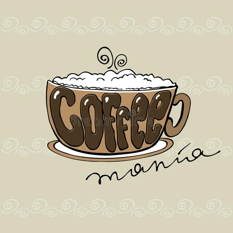Coffee mania,cup with lettering. Hand drawn vector illustration stock illustration
