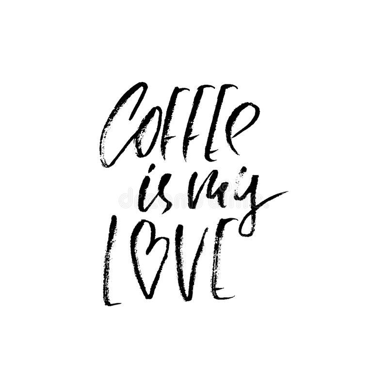 Coffee is my love. Modern dry brush lettering. Coffee quotes. Hand written design. Cafe poster, print, template. Vector illustrati stock illustration