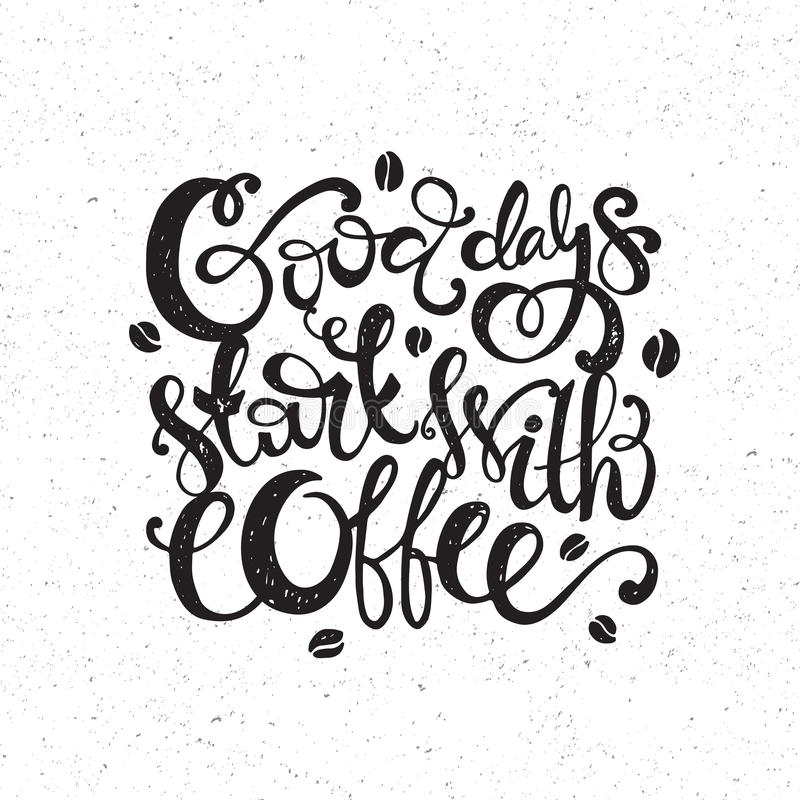 Coffee Quote. Handdrawn inspirational and encouraging quote - Good days start with coffee. Vector isolated typography design. Black on whote royalty free illustration