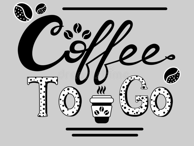 Coffee to go black and white lettering. Black and white lettering Coffee to go with coffee bean and cup of coffee stock illustration