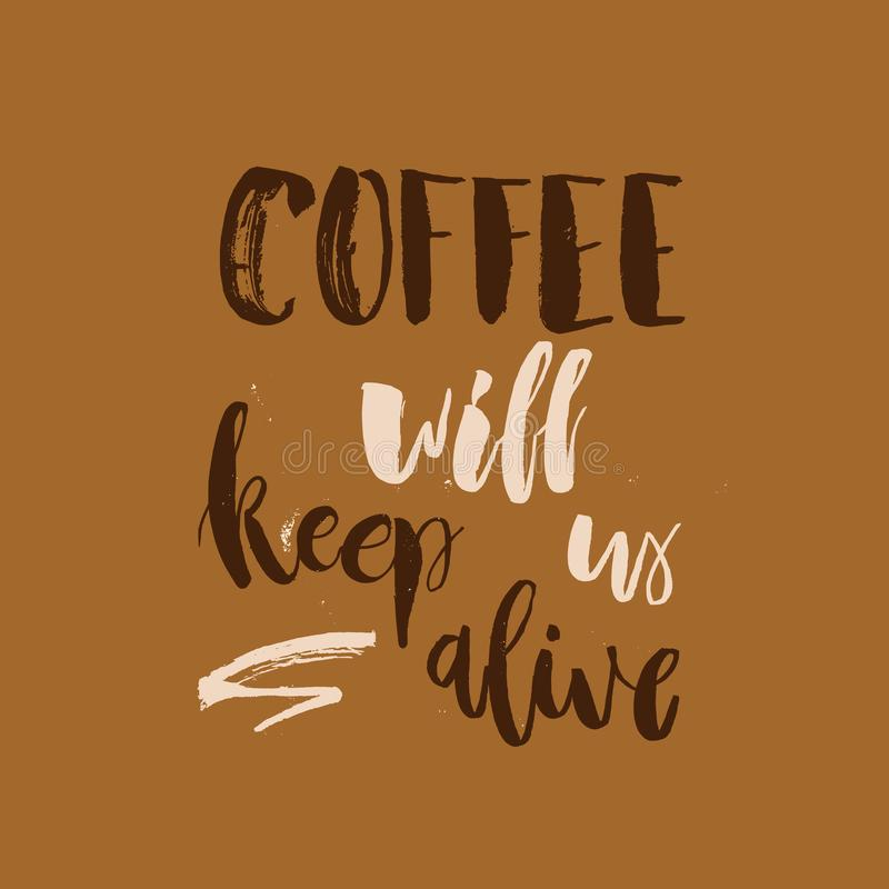 Coffee will Keep Us Alive. Funny Monday Morning handwritten lettering quote. Good for posters, t-shirt, prints, cards, banners. V vector illustration