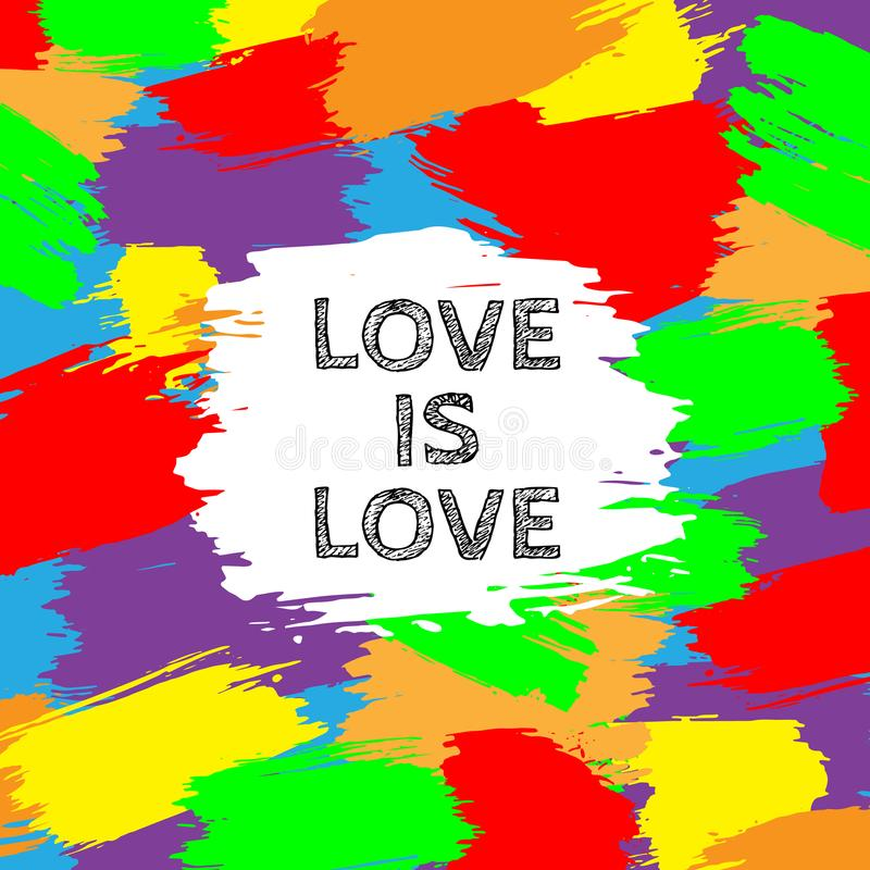 Colorful Abstract background rainbow pride. Hand drawn card, text Love is Love on background Brush strokes in colors. Gay and lesb vector illustration