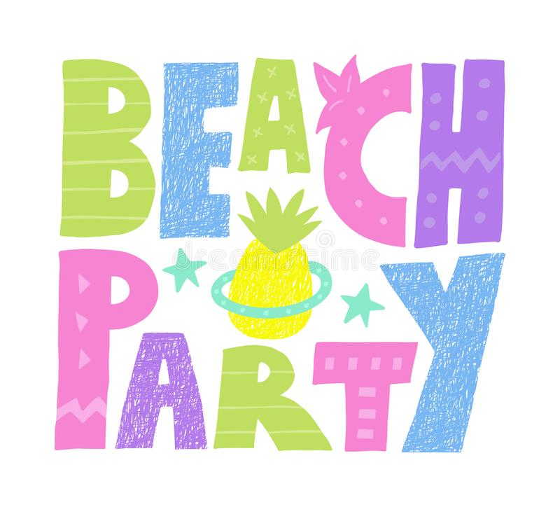 Colorful summer Beach Party lettering with pine apple.Funny kids drawing. Quote design for prints on creative card, t-shirt,bag or poster.Vector royalty free illustration