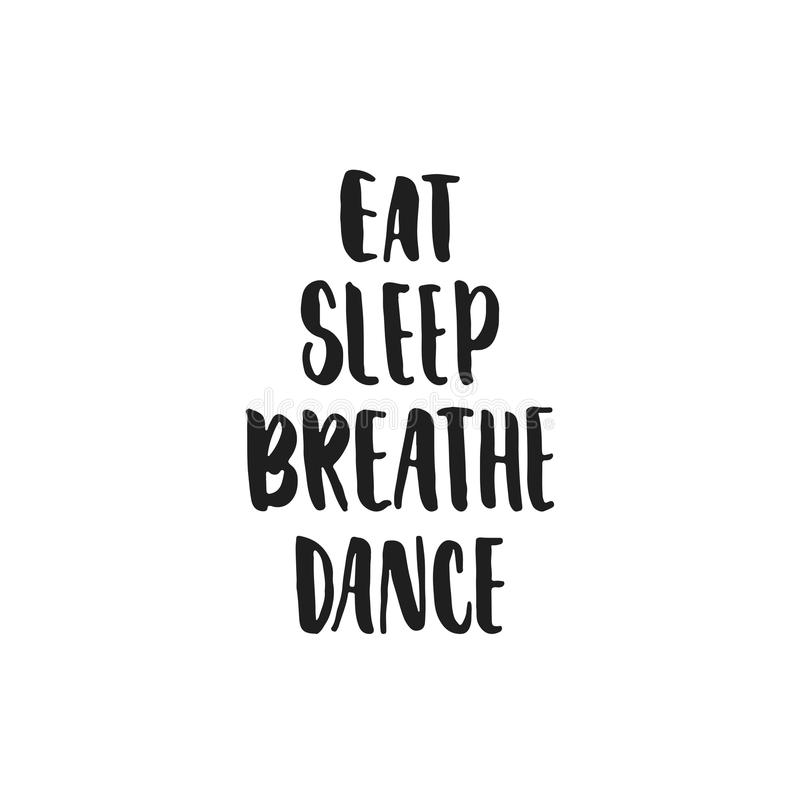 Coma, respire, durma, dance - as citações de dança tiradas mão da rotulação isoladas no fundo branco Tinta da escova do divertime ilustração royalty free