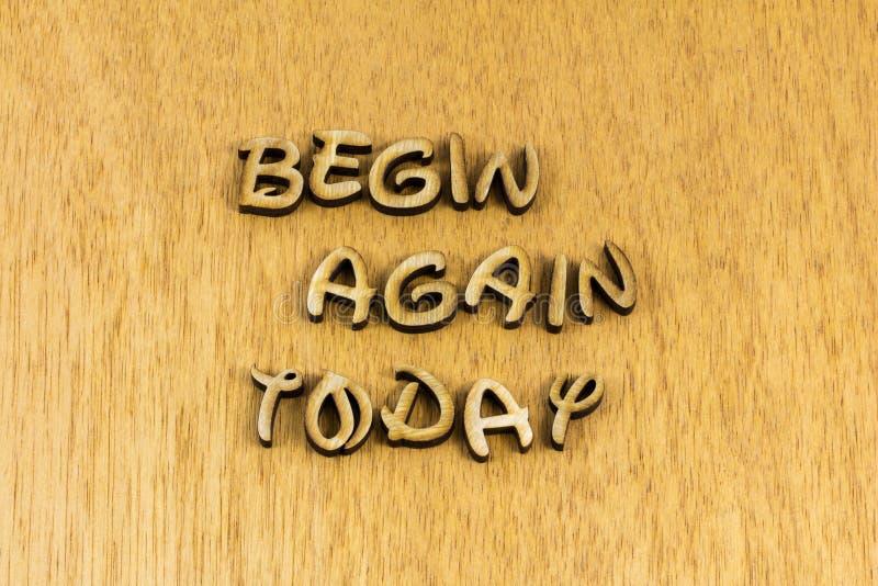 Comenzar de nuevo hoy empezar de nuevo día nuevo cambiar la vida foto de archivo