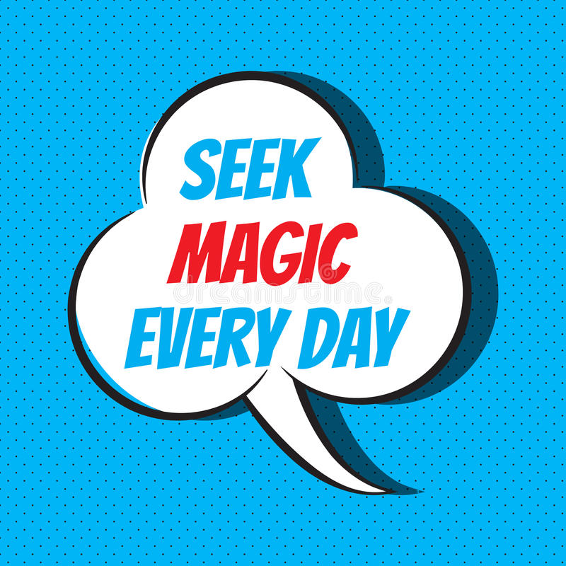 Comic speech bubble with phrase seek magic every day. Vector illustration royalty free illustration