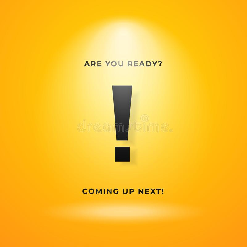 Coming up next warning poster background. Yellow backdrop with bright spotlight and exclamation mark text vector illustration royalty free illustration