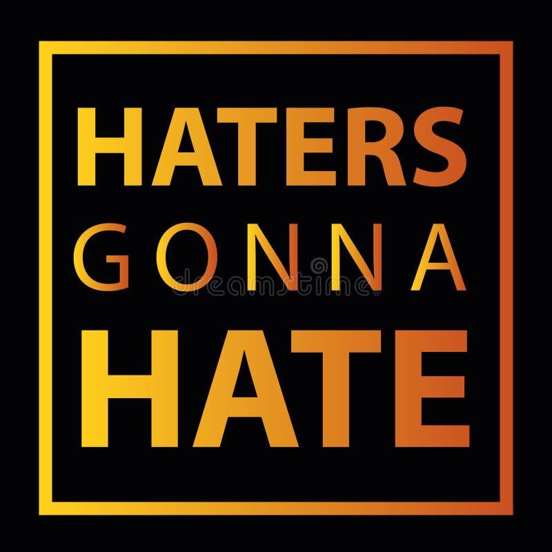 Conception d'illustration de vecteur pour le T-shirt avec des haineux de ` des textes allant détester le ` illustration libre de droits