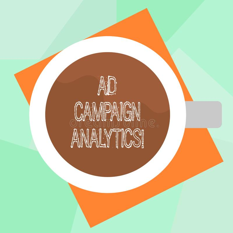Conceptual hand writing showing Ad Campaign Analytics. Business photo text monitor campaigns and their respective outcomes Top. View of Drinking Cup Filled with stock illustration