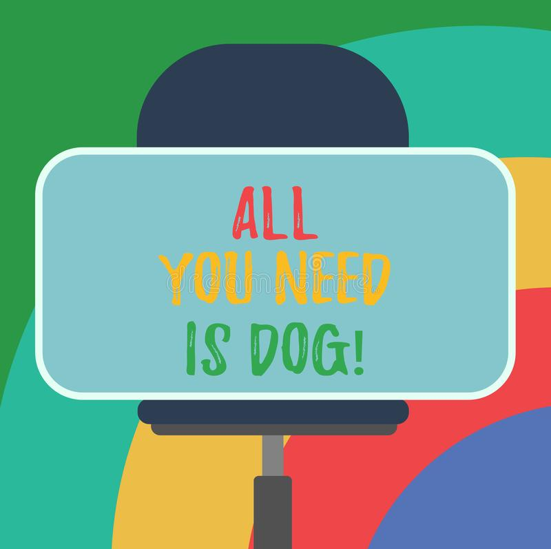 Conceptual hand writing showing All You Need Is Dog. Business photo text Get a puppy to be happier canine lovers cute royalty free illustration
