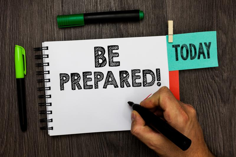 Conceptual hand writing showing Be Prepared. Business photo showcasing Getting ready for whatever will happen Plan Ahead of time M royalty free stock images