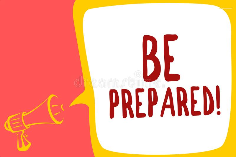 Conceptual hand writing showing Be Prepared. Business photo text Getting ready for whatever will happen Plan Ahead of time Megapho vector illustration
