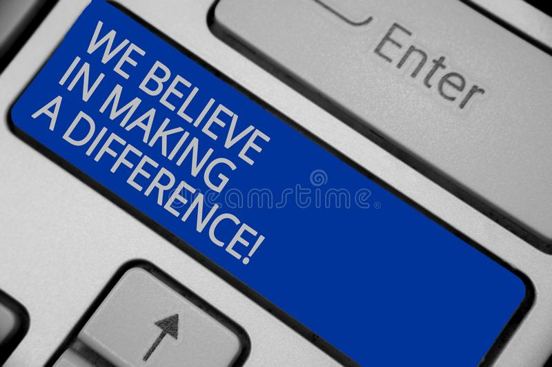 Conceptual hand writing showing We Believe In Making A Difference. Business photo text self-confidence that can be unique Keyboard royalty free stock images