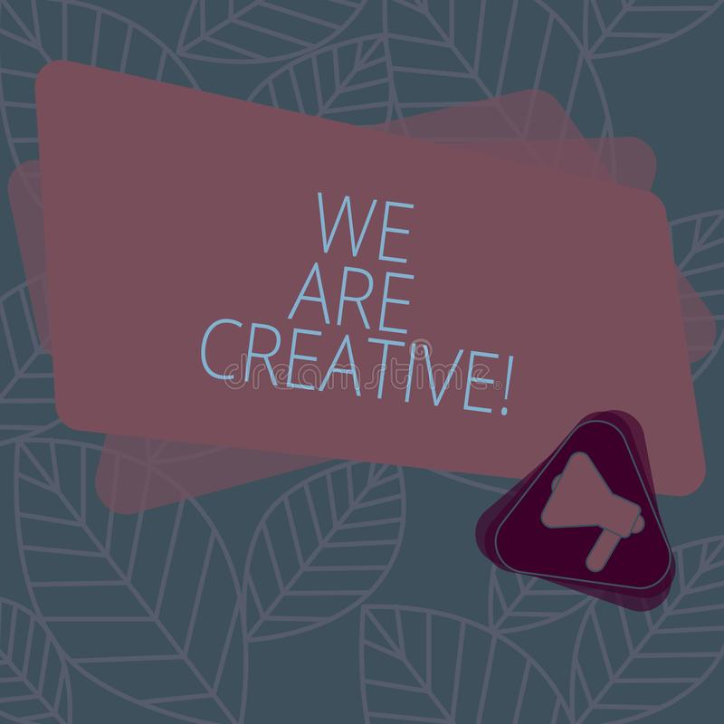 Conceptual hand writing showing We Are Creative. Business photo text To have a lot of creativity original ideas good for. Design Megaphone Inside Triangle and vector illustration