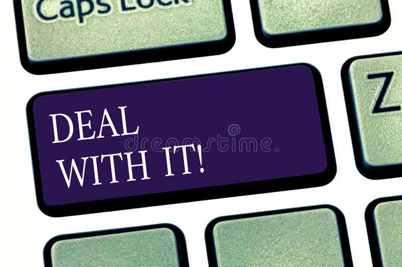 Conceptual hand writing showing Deal With It. Business photo showcasing Adapt to some particular situation and keep. Going forward Keyboard key Intention to royalty free stock image