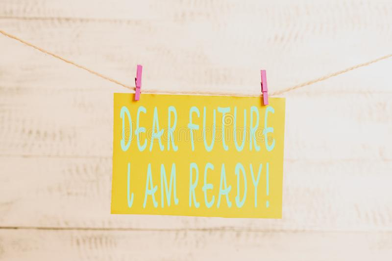 Conceptual hand writing showing Dear Future I Am Ready. Business photo text suitable state for action or situation being. Conceptual hand writing showing Dear stock images