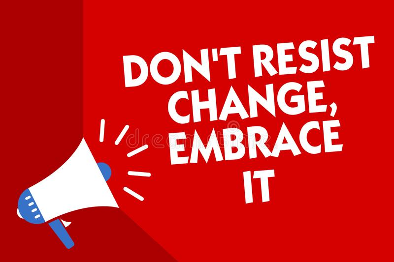 Conceptual hand writing showing Don t not Resist Change, Embrace It.. Business photo showcasing Be open to changes try new things. Positive Megaphone red stock illustration