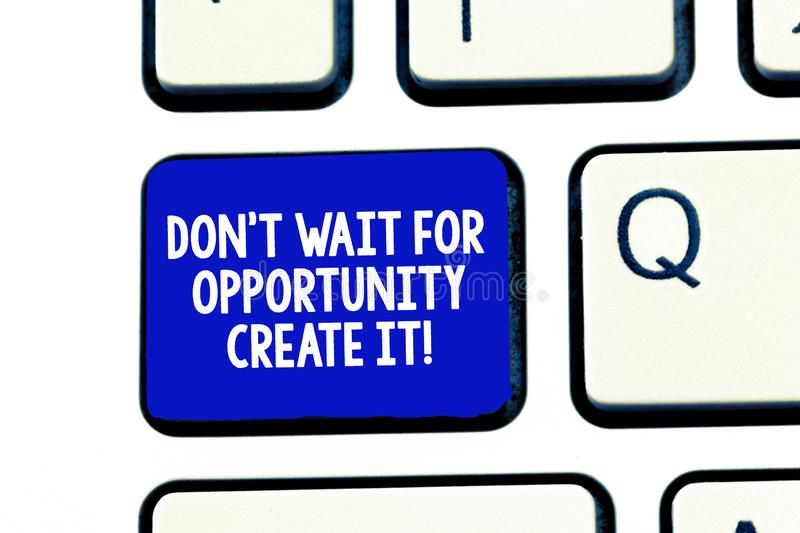 Conceptual hand writing showing Don T Wait For Opportunity Create It. Business photo showcasing Make your own chances royalty free stock images