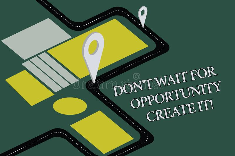Conceptual hand writing showing Don T Wait For Opportunity Create It. Business photo text Make your own chances vector illustration