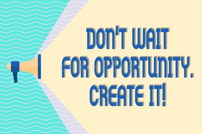 Conceptual hand writing showing Don T Wait For Opportunity Create It. Business photo text work hard on yourself and. Conceptual hand writing showing Don T Wait royalty free illustration