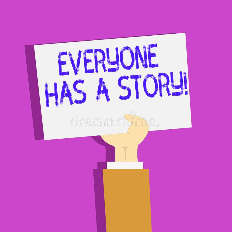 Conceptual hand writing showing Everyone Has A Story. Business photo text account of past events in someones life or. Conceptual hand writing showing Everyone vector illustration